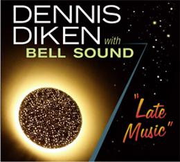 Dennis Diken with Bell Sound - Late Music