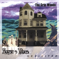 grip_weeds_house_of_vibes_revisited