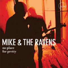 Mike & the Ravens - No Place for Pretty